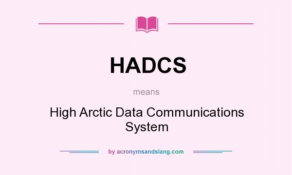 What does HADCS mean? It stands for High Arctic Data Communications System