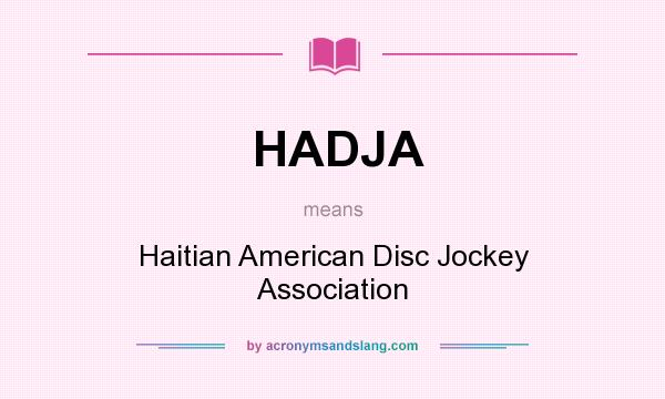 What does HADJA mean? It stands for Haitian American Disc Jockey Association
