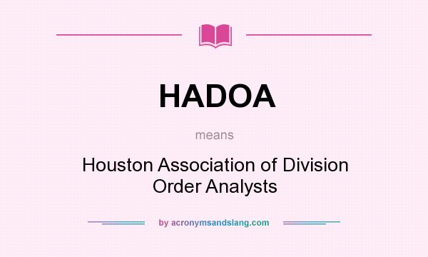 What does HADOA mean? It stands for Houston Association of Division Order Analysts