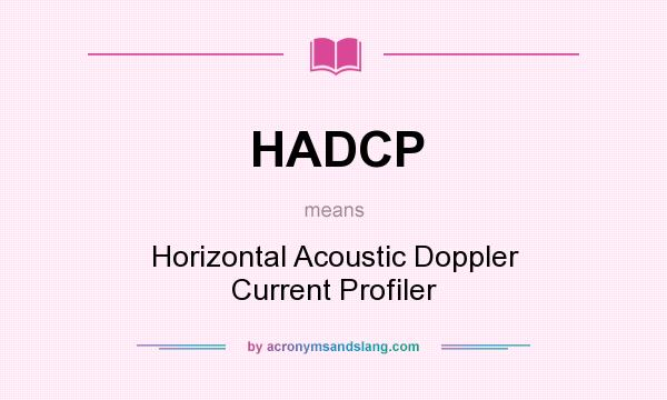 What does HADCP mean? It stands for Horizontal Acoustic Doppler Current Profiler