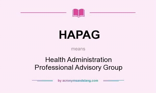 What does HAPAG mean? It stands for Health Administration Professional Advisory Group