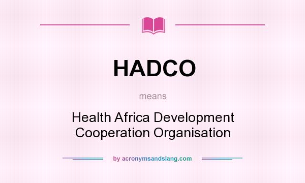 What does HADCO mean? It stands for Health Africa Development Cooperation Organisation