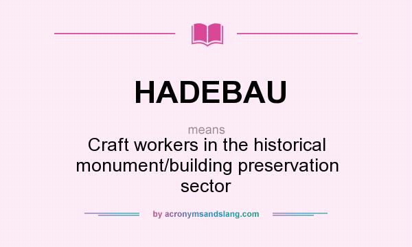 What does HADEBAU mean? It stands for Craft workers in the historical monument/building preservation sector
