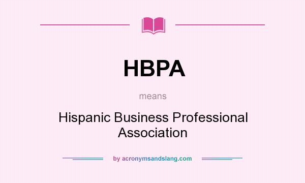 What does HBPA mean? It stands for Hispanic Business Professional Association
