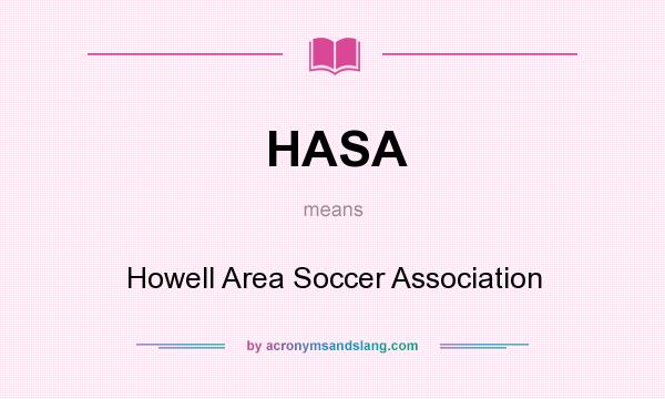 What does HASA mean? It stands for Howell Area Soccer Association