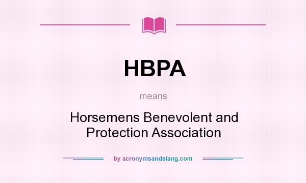 What does HBPA mean? It stands for Horsemens Benevolent and Protection Association