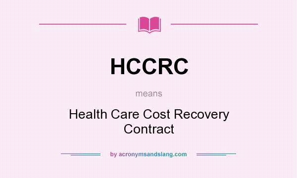 What does HCCRC mean? It stands for Health Care Cost Recovery Contract