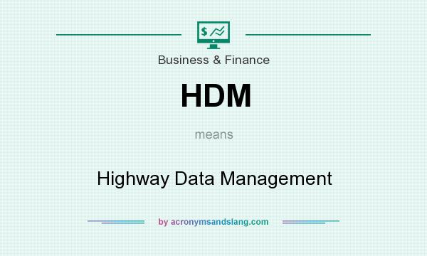 What does HDM mean? It stands for Highway Data Management
