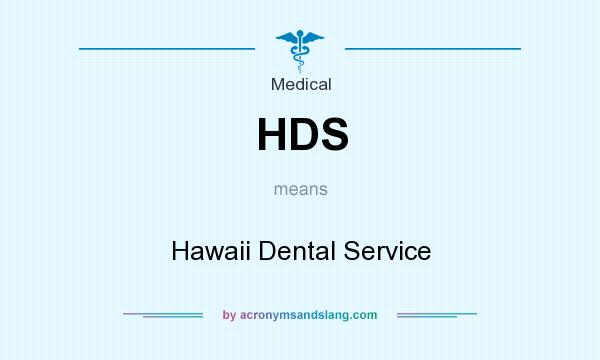 What does HDS mean? It stands for Hawaii Dental Service