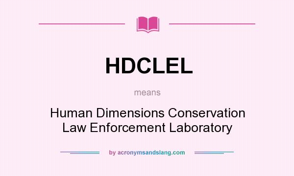What does HDCLEL mean? It stands for Human Dimensions Conservation Law Enforcement Laboratory