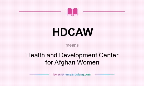 What does HDCAW mean? It stands for Health and Development Center for Afghan Women