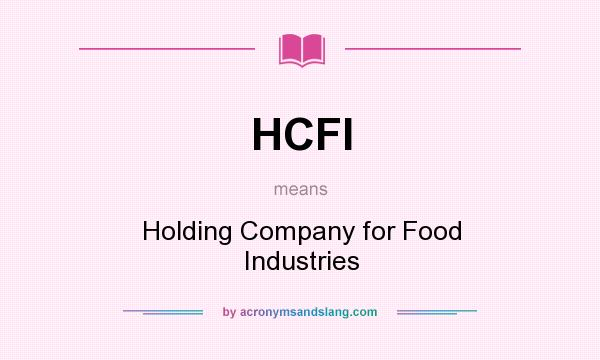 What does HCFI mean? It stands for Holding Company for Food Industries