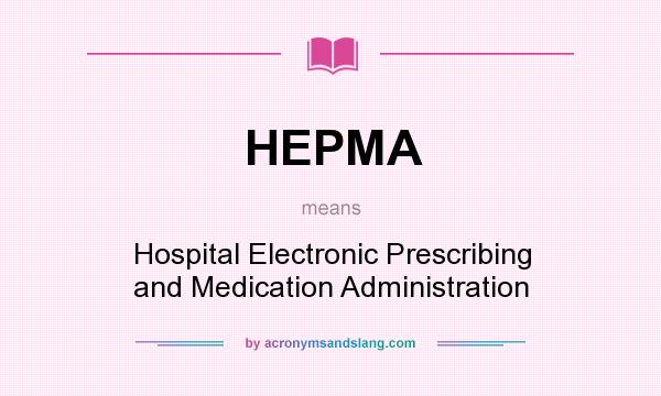 What does HEPMA mean? It stands for Hospital Electronic Prescribing and Medication Administration