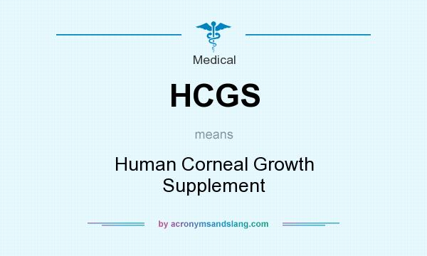 What does HCGS mean? It stands for Human Corneal Growth Supplement