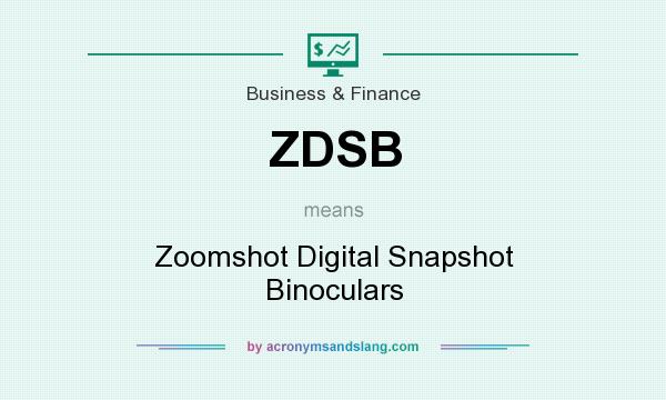 What does ZDSB mean? It stands for Zoomshot Digital Snapshot Binoculars