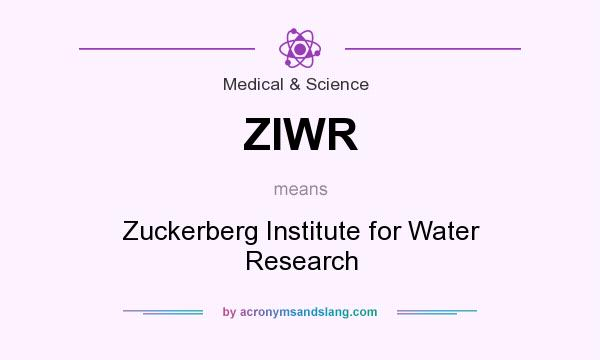 What does ZIWR mean? It stands for Zuckerberg Institute for Water Research
