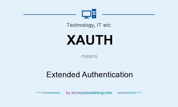 What does XAUTH mean? It stands for Extended Authentication