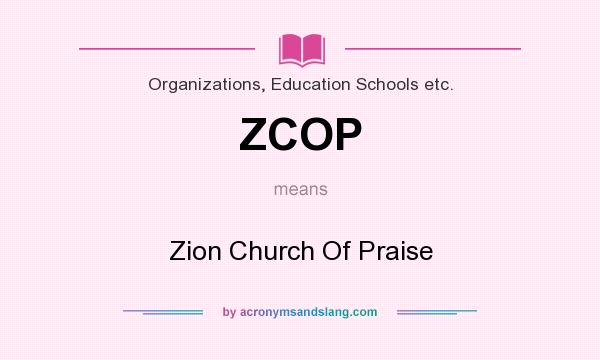 What does ZCOP mean? It stands for Zion Church Of Praise