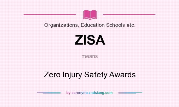 What does ZISA mean? It stands for Zero Injury Safety Awards