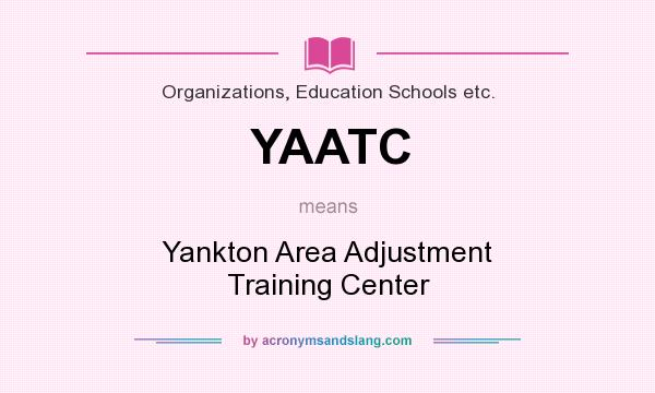 What does YAATC mean? It stands for Yankton Area Adjustment Training Center