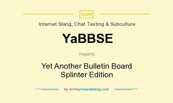 What does YaBBSE mean? It stands for Yet Another Bulletin Board Splinter Edition