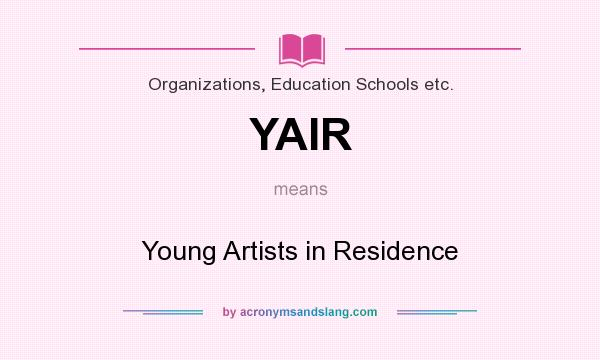 What does YAIR mean? It stands for Young Artists in Residence