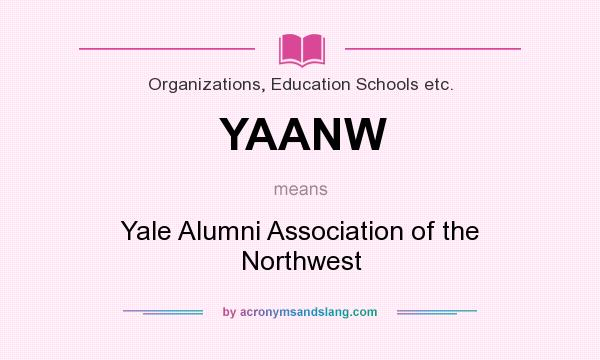 What does YAANW mean? It stands for Yale Alumni Association of the Northwest