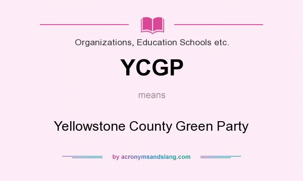 What does YCGP mean? It stands for Yellowstone County Green Party