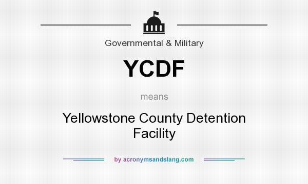 What does YCDF mean? It stands for Yellowstone County Detention Facility
