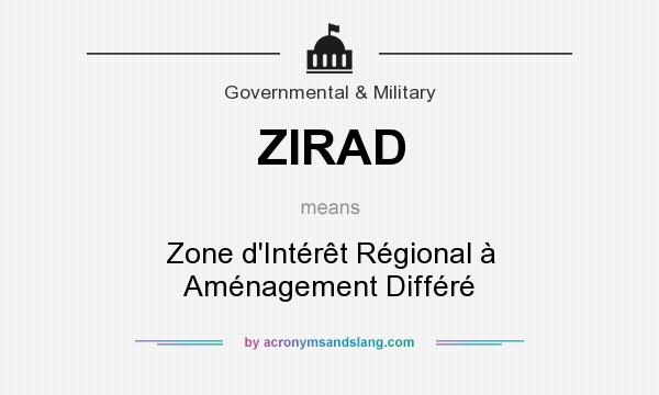 What does ZIRAD mean? It stands for Zone d`Intérêt Régional à Aménagement Différé