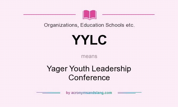 What does YYLC mean? It stands for Yager Youth Leadership Conference