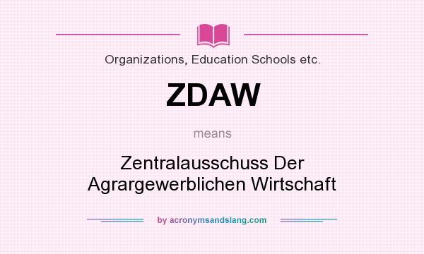 What does ZDAW mean? It stands for Zentralausschuss Der Agrargewerblichen Wirtschaft