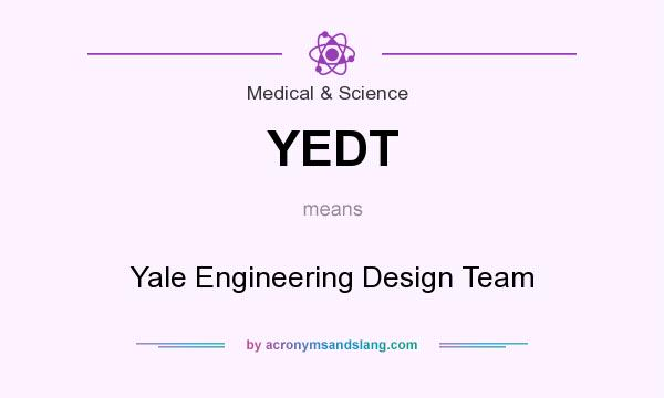 What does YEDT mean? It stands for Yale Engineering Design Team