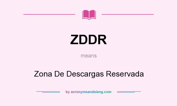 What does ZDDR mean? It stands for Zona De Descargas Reservada