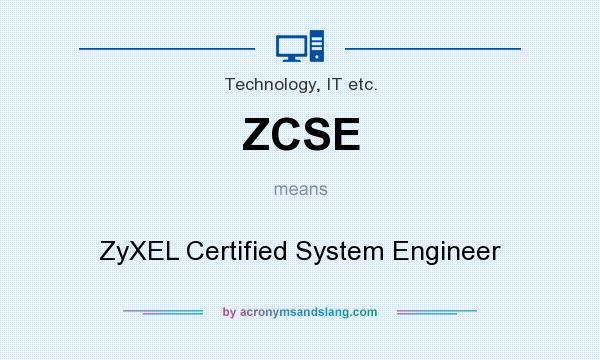 What does ZCSE mean? It stands for ZyXEL Certified System Engineer