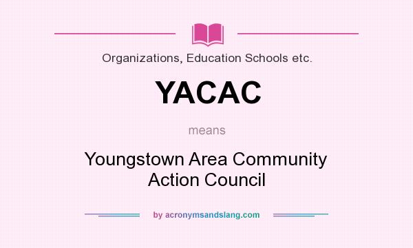What does YACAC mean? It stands for Youngstown Area Community Action Council