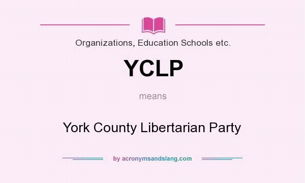 What does YCLP mean? It stands for York County Libertarian Party