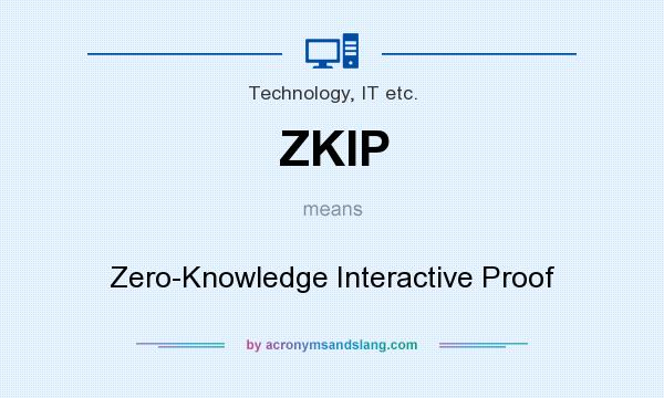 What does ZKIP mean? It stands for Zero-Knowledge Interactive Proof