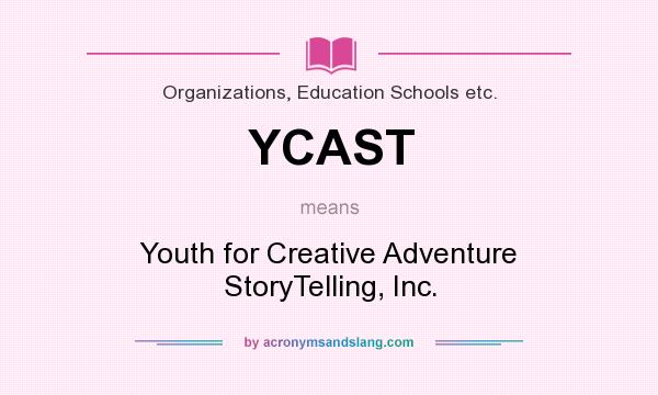 What does YCAST mean? It stands for Youth for Creative Adventure StoryTelling, Inc.