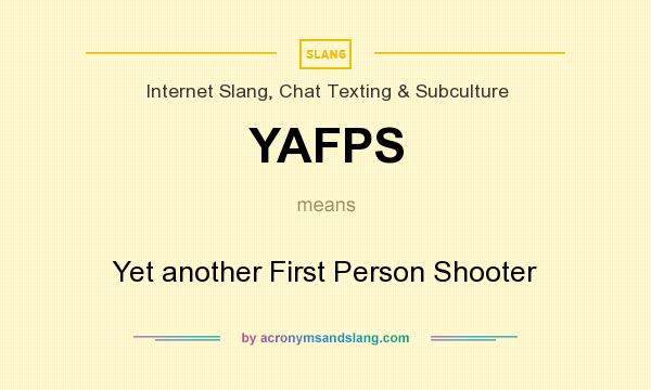 What does YAFPS mean? It stands for Yet another First Person Shooter