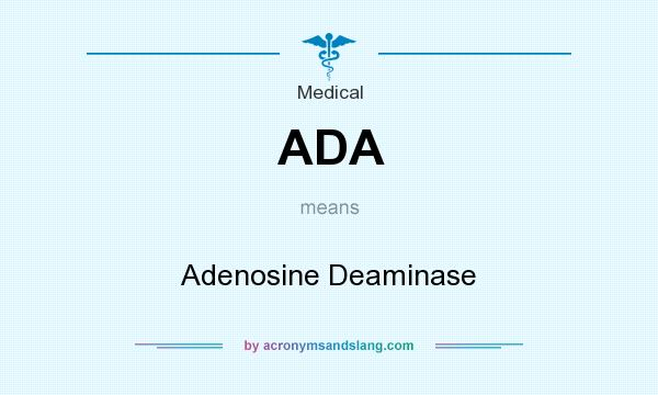 What does ADA mean? It stands for Adenosine Deaminase