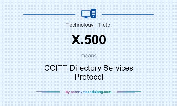 What does X.500 mean? It stands for CCITT Directory Services Protocol