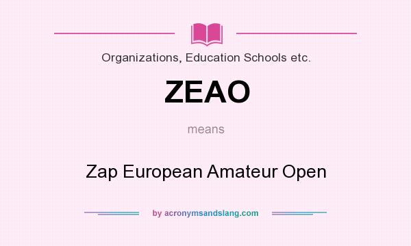 What does ZEAO mean? It stands for Zap European Amateur Open