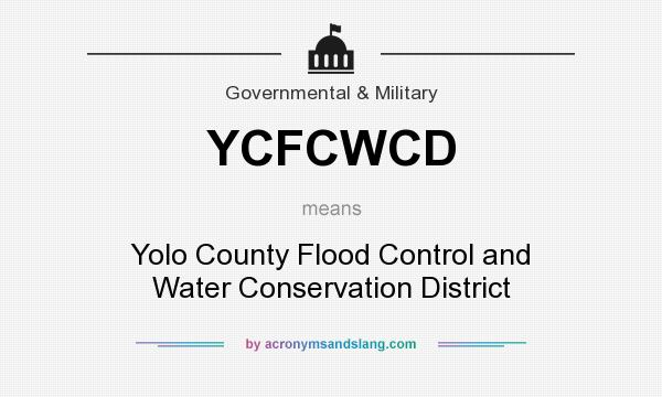 What does YCFCWCD mean? It stands for Yolo County Flood Control and Water Conservation District