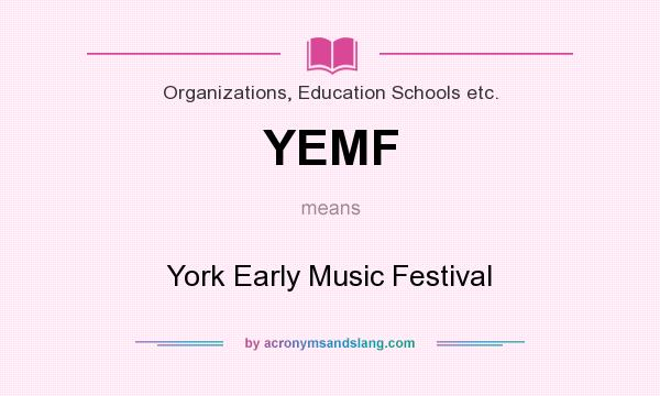 What does YEMF mean? It stands for York Early Music Festival