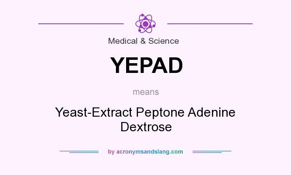 What does YEPAD mean? It stands for Yeast-Extract Peptone Adenine Dextrose