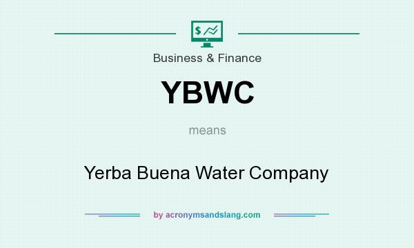 What does YBWC mean? It stands for Yerba Buena Water Company