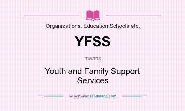 What does YFSS mean? It stands for Youth and Family Support Services