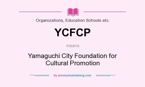 What does YCFCP mean? It stands for Yamaguchi City Foundation for Cultural Promotion
