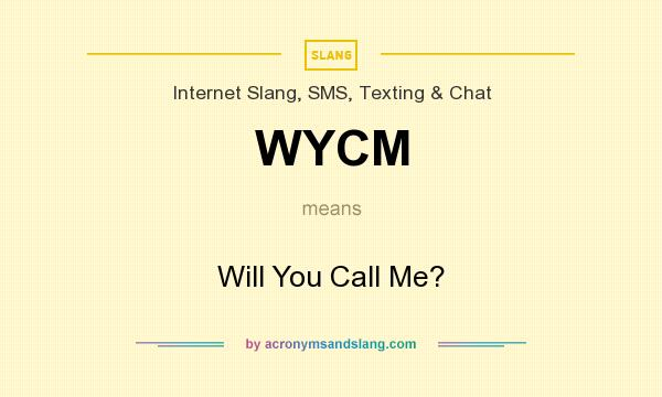 What does WYCM mean? It stands for Will You Call Me?